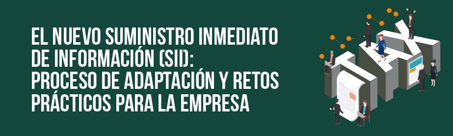 El nuevo Suministro Inmediato de Información (SII): proceso de adaptación y retos prácticos para la empresa