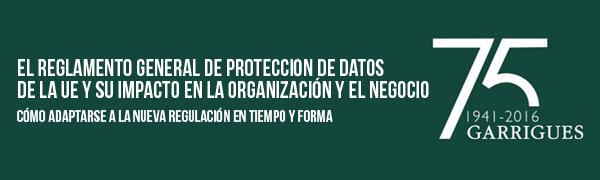 El Reglamento General de Protección de Datos de la UE y su impacto en la organización y el negocio